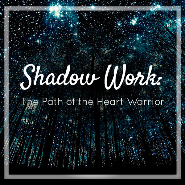 Shadow Work - The Path of the Heart Warrior